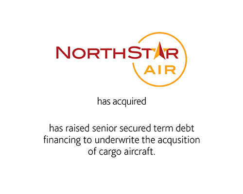 NorthStar Air has acquired has raised senior secured term debt financing to underwrite the acquisition of cargo aircraft