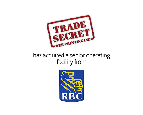 Trade Secret Web Printing Inc has acquired a senior operating facility from RBC