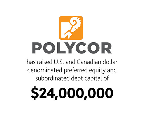 Polycor has raises U.S. and Canadian dollar denominated preferred equity and subordinated debt capital of $24,000,000