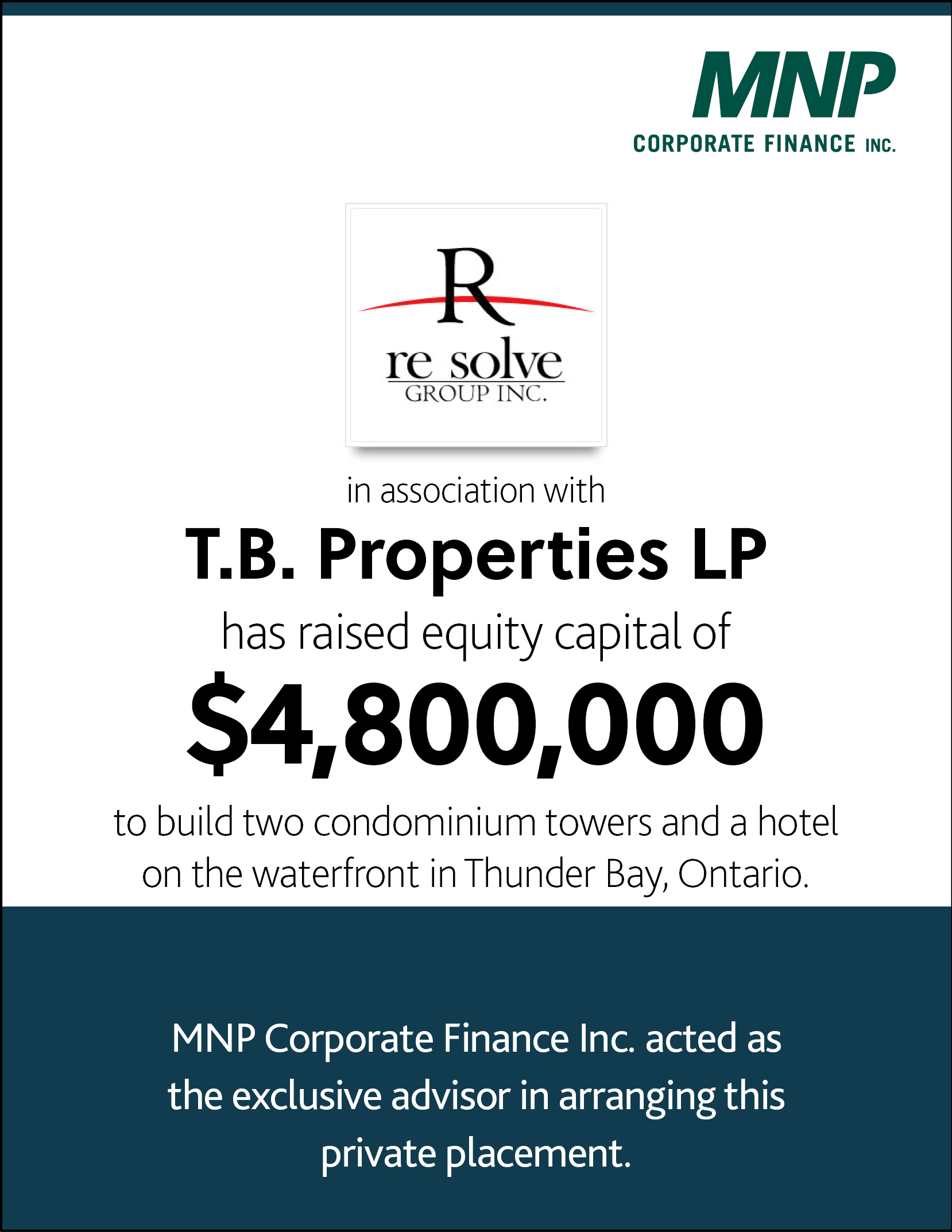 Resolve Group Inc in association with T.B. Properties LP has raised equity capital of $4,800,000 to build two condominium towers and a hotel on the waterfront in Thunder Bay, Ontario