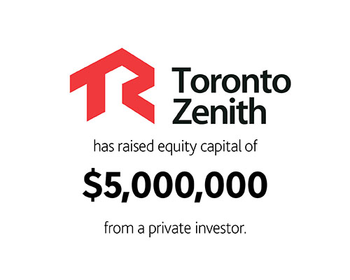 Toronto Zenith Contracting Ltd. has raised equity capital of $5,000,000 from a private investor.