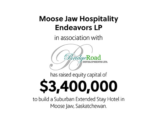 Moose Jaw Hospitality Endeavors LP in association with Bridge Road Developments Ltd. had raised equity capital of $3,400,000 to build a suburban extended stay hotel in Moose Jaw, Saskatchewan