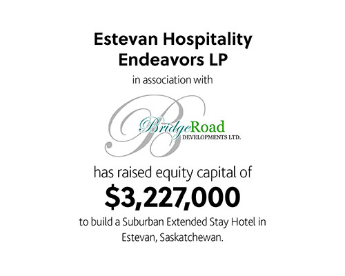 Estevan Hospitality Endeavors LP in association with BridgeRoad Developments has raised equity capital of $3,227,000 to build a Suburban Extended Stay Hotel in Estevan, Saskatchewan