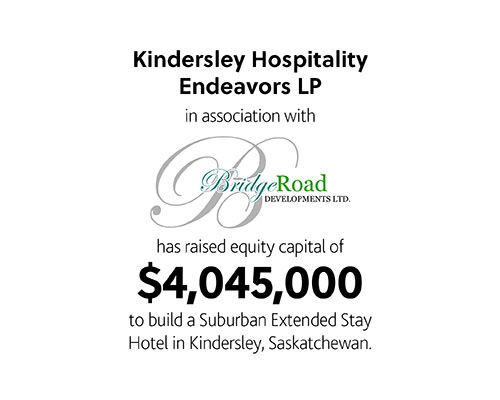 Kindersley Hospitality Endeavors LP in association with BridgeRoad developments Ltd has raised equity capital of $4,045,000 to build a suburban extended stay hotel in Kindersley, Saskatchewan