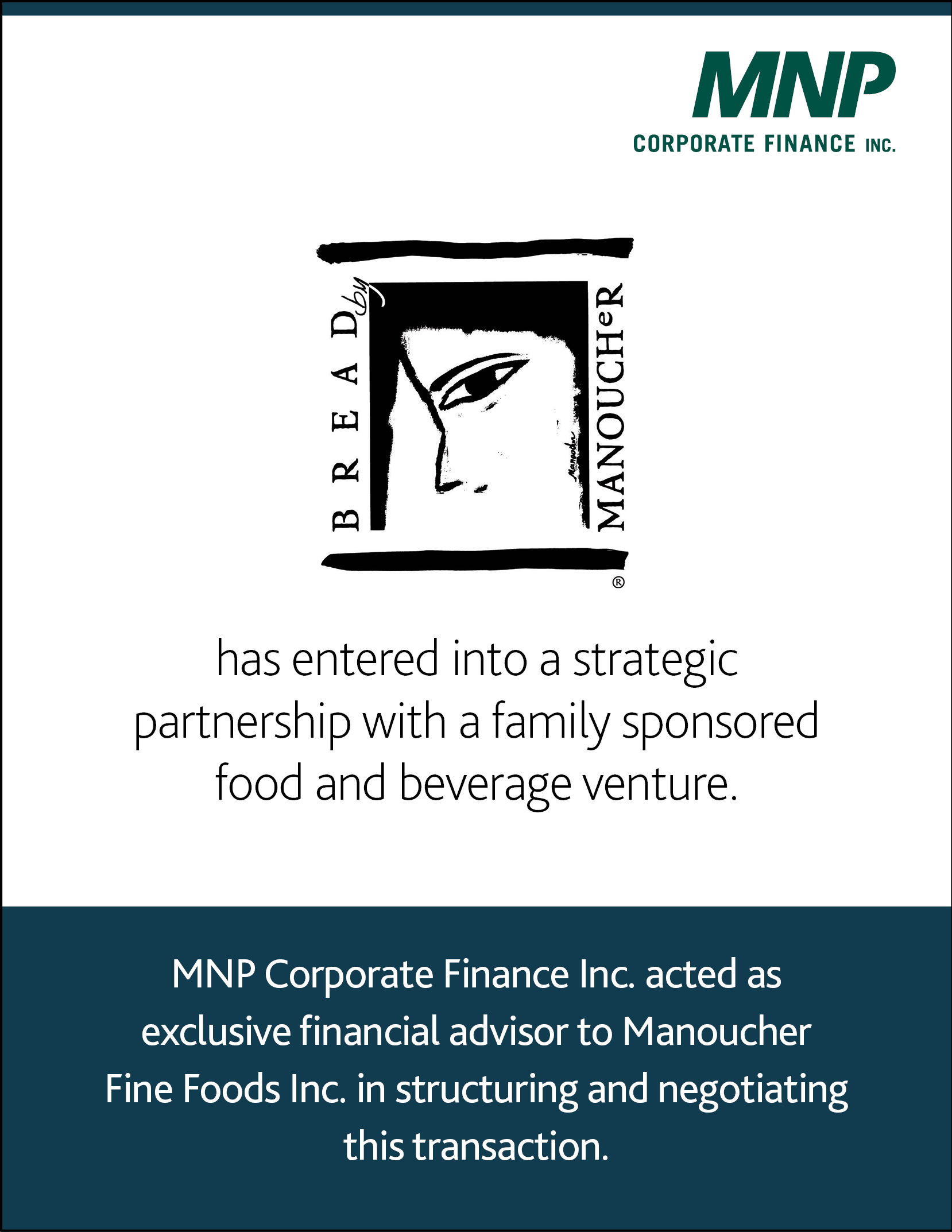 Manoucher Fine Foods Inc. has entered into a strategic partnership with a family sponsored food and beverage venture.