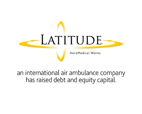 Latitude AeroMedical Works an international air ambulance company has raised debt and equity capital