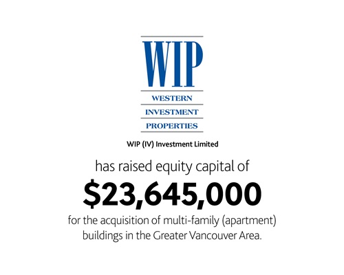 WIP (IV) Investment Limited Partnership has raised equity capital of $23,645,000 for the acquisition of multi-family (apartment) buildings in the Greater Vancouver Area.