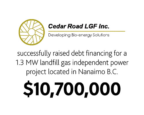 Cedar Road LGF Inc successfully raised debt financing for a 1.3 MW Landfill gas independent power project located in Nanaimo B.C. $10,700,000